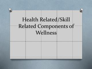 Health Related/Skill Related Components of Wellness