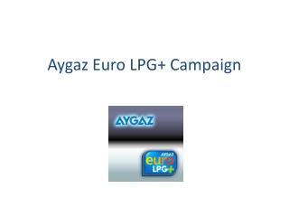 Aygaz Euro LPG+ Campaign