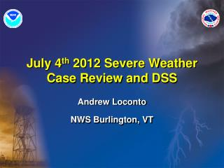 July 4 th 2012 Severe Weather Case Review and DSS