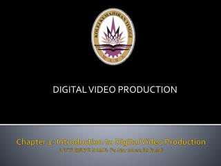Chapter 1: Introduction to Digital Video Production LECTURER'S NAME:  Pn  Nor  Azura  Bt  Fandi