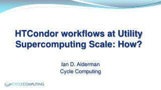 HTCondor workflows at Utility Supercomputing Scale: How?
