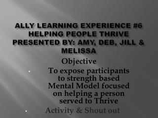 Ally learning experience #6 helping people thrive presented by: Amy, Deb, Jill & Melissa