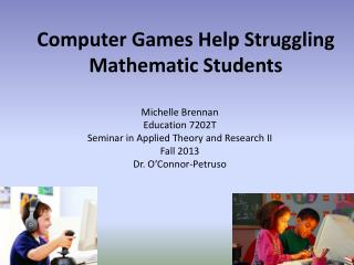 Computer Games Help Struggling Mathematic Students