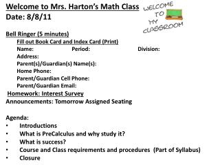 Welcome to Mrs.  Harton's  Math Class Date: 8/8/11 Bell Ringer (5 minutes)