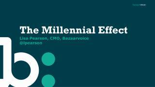 The Millennial  Effect Lisa Pearson, CMO,  Bazaarvoice @ lpearson