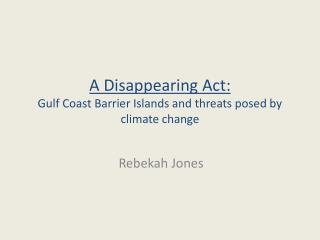 A Disappearing Act: Gulf Coast Barrier Islands and threats posed by climate change