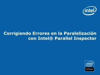 Corrigiendo Errores en la  Paralelización con Intel®  Parallel  Inspector