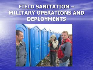 FIELD SANITATION   MILITARY OPERATIONS AND DEPLOYMENTS