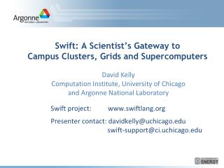 Swift: A Scientist's Gateway to Campus Clusters, Grids and Supercomputers