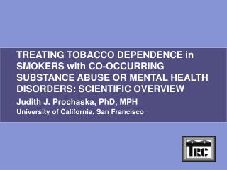 TREATING TOBACCO DEPENDENCE in SMOKERS with CO-OCCURRING SUBSTANCE ABUSE OR MENTAL HEALTH DISORDERS: SCIENTIFIC OVERVIEW