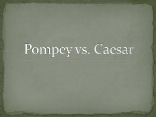 Pompey vs. Caesar