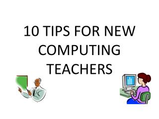 10 TIPS FOR NEW COMPUTING TEACHERS