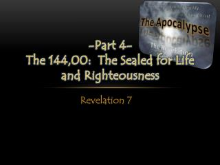 -Part  4- The 144,00:  The Sealed for Life and Righteousness