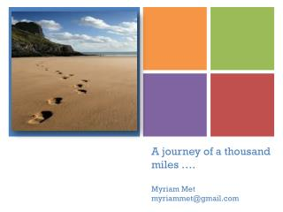 A journey of a thousand miles …. Myriam Met myriammet@gmail