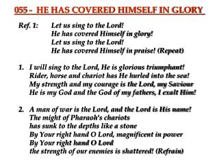 Ref. 1:	Let us sing to the Lord! 			He has covered Himself in glory! 			Let us sing to the Lord!
