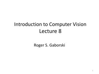Introduction to Computer Vision Lecture 8