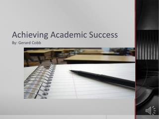 Achieving Academic Success By: Gerard Cobb