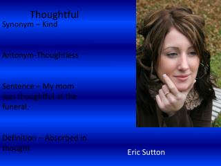 Synonym – Kind  Antonym-Thoughtless Sentence – My mom was thoughtful at the funeral.