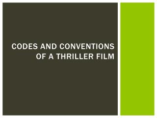 CODES AND CONVENTIONS OF A THRILLER FILM