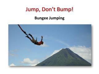 Jump, Don't Bump!