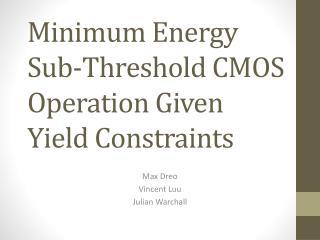 Minimum Energy Sub-Threshold CMOS Operation Given Yield Constraints
