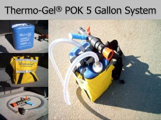 Thermo-Gel ®  POK 5 Gallon System
