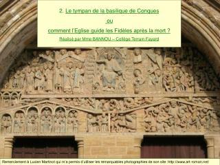 2. Le tympan de la basilique de Conques  ou  comment l Eglise guide les Fid les apr s la mort   R alis  par Mme BANNOU