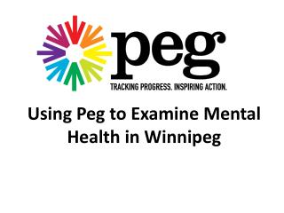 Using Peg to Examine  M ental  H ealth  i n Winnipeg