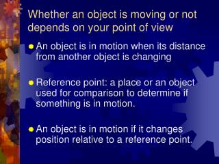 Whether an object is moving or not depends on your point of view