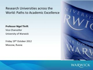 Professor  Nigel Thrift Vice-Chancellor University of Warwick Friday 19 th  October 2012