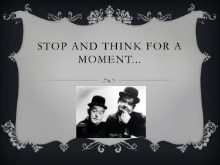 STOP and THINK for a moment...