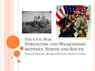 The Civil War Strengths and Weaknesses between North and South