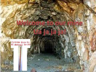 Welcome to our mine Ua ja ja ja!