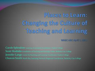 Places to Learn:  Changing the Culture of Teaching and Learning WASC ARC April 7, 2011