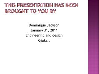 This presentation has been brought to you by