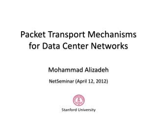 Packet Transport Mechanisms for Data Center Networks