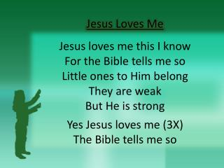 Jesus Loves Me Jesus loves me this I know For the Bible tells me so Little ones to Him belong