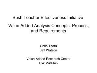 Bush Teacher Effectiveness Initiative:  Value Added Analysis Concepts, Process, and Requirements