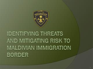 IDENTIFYING THREATS AND MITIGATING RISK TO MALDIVIAN IMMIGRATION BORDER