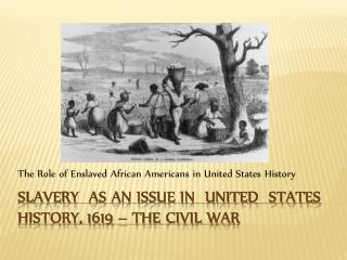 an introduction to the issue and the history of slavery in the united states Slavery in the united states was not inevitable at any point in time, any number of decisions could have been made to a different end yes, slavery rose up out of an economic necessity, but it became a racial issue when the demand for labor required justification.