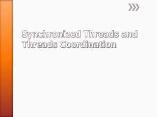 Synchronized Threads and Threads Coordination