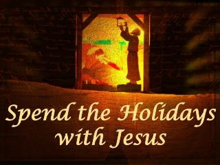 Spend the Holidays with Jesus
