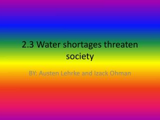 2.3 Water shortages threaten society