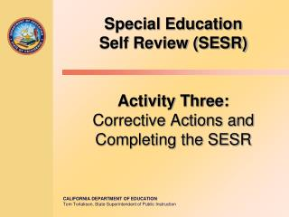 Special Education  Self Review (SESR) Activity Three: Corrective Actions and Completing the SESR