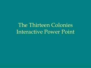 The Thirteen Colonies Interactive Power Point