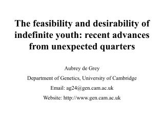 The feasibility and desirability of indefinite youth: recent advances from unexpected quarters  Aubrey de Grey Departmen