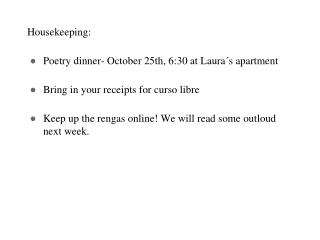Housekeeping: Poetry dinner- October 25th, 6:30 at Laura´s apartment