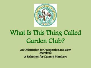 What Is This Thing Called Garden Club?