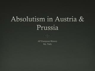 Absolutism in Austria & Prussia