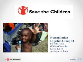 Humanitarian Logistics Group  10 Burcu Süerdem Gökhun  Çamurdan  Kerem Tuncel  Ata Oğuzcan Tekin